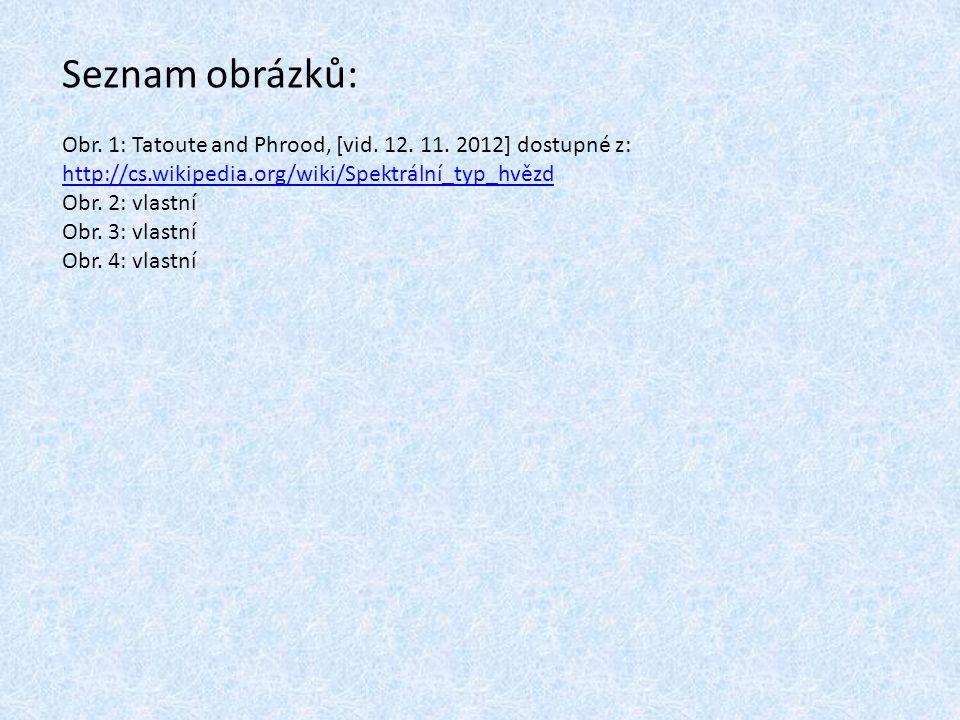 Seznam obrázků: Obr. 1: Tatoute and Phrood, [vid. 12. 11. 2012] dostupné z: http://cs.wikipedia.org/wiki/Spektrální_typ_hvězd.